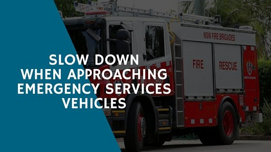 Slow down when approaching emergency services vehicles